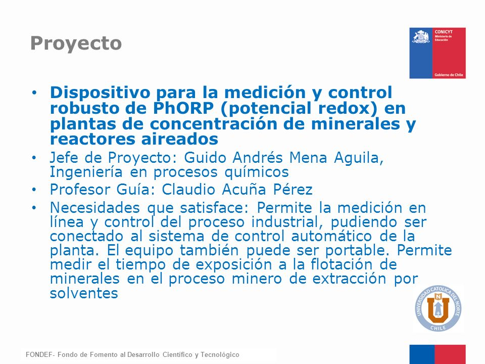 FONDEF-Fondo de Fomento Dispositivo para la medición y control robusto de PhORP (potencial redox) en plantas de concentración de minerales y reactores
