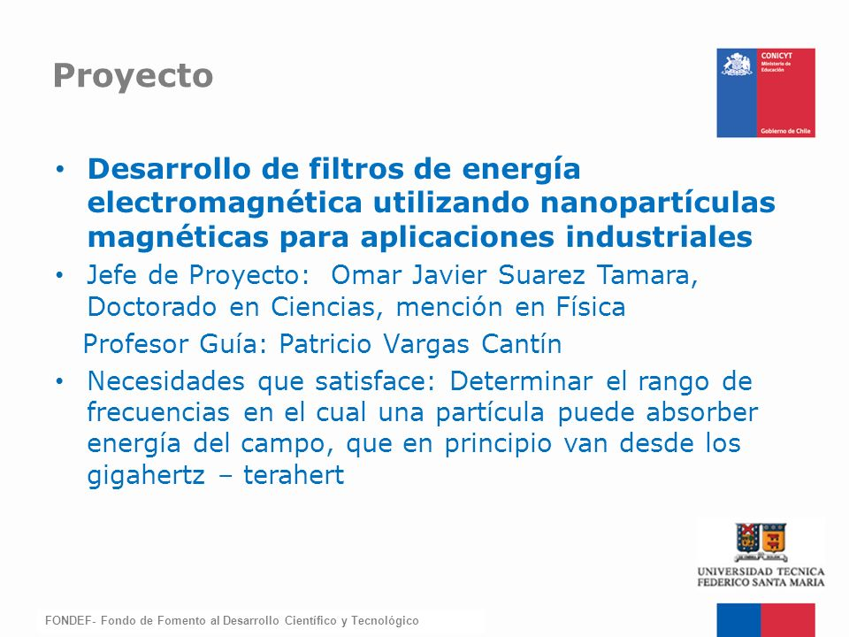 FONDEF-Fondo de Fomento Desarrollo de filtros de energía electromagnética utilizando nanopartículas magnéticas para aplicaciones industriales Jefe de