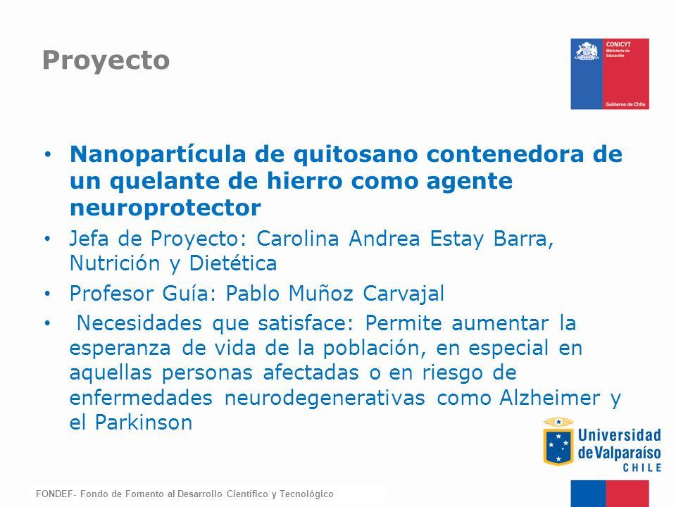 FONDEF-Fondo de Fomento Nanopartícula de quitosano contenedora de un quelante de hierro como agente neuroprotector Jefa de Proyecto: Carolina Andrea E