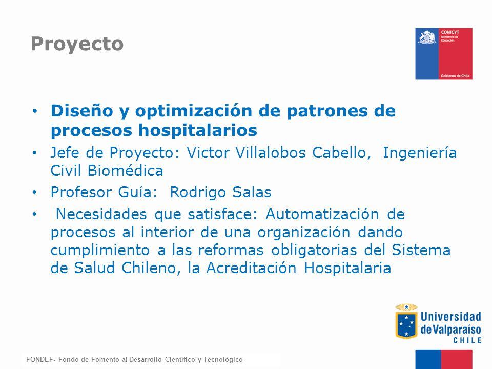 FONDEF-Fondo de Fomento Diseño y optimización de patrones de procesos hospitalarios Jefe de Proyecto: Victor Villalobos Cabello, Ingeniería Civil Biom
