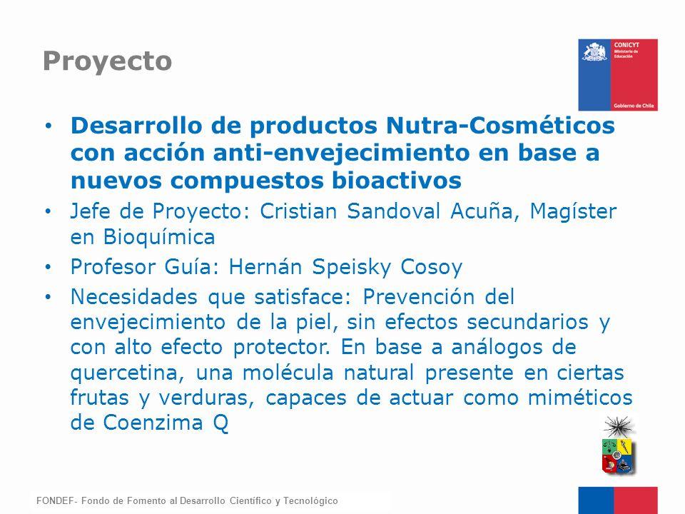 FONDEF-Fondo de Fomento Desarrollo de productos Nutra-Cosméticos con acción anti-envejecimiento en base a nuevos compuestos bioactivos Jefe de Proyect