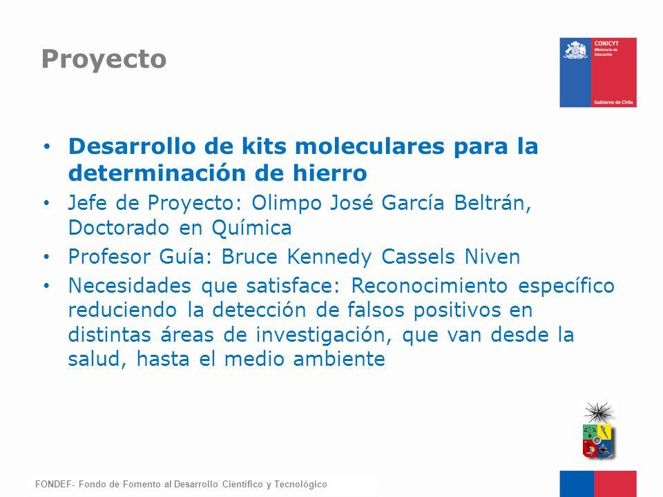 FONDEF-Fondo de Fomento Desarrollo de kits moleculares para la determinación de hierro Jefe de Proyecto: Olimpo José García Beltrán, Doctorado en Quím
