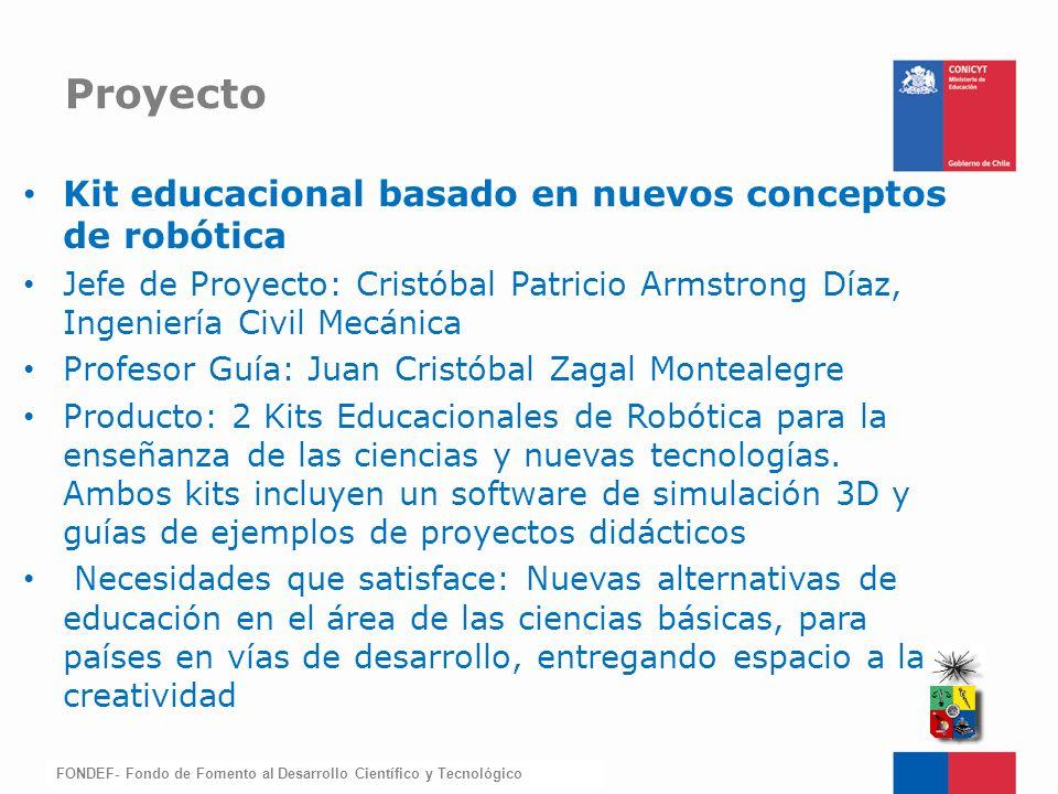 FONDEF-Fondo de Fomento Kit educacional basado en nuevos conceptos de robótica Jefe de Proyecto: Cristóbal Patricio Armstrong Díaz, Ingeniería Civil M