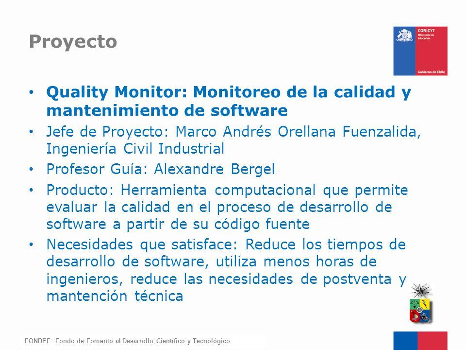 FONDEF-Fondo de Fomento Quality Monitor: Monitoreo de la calidad y mantenimiento de software Jefe de Proyecto: Marco Andrés Orellana Fuenzalida, Ingen
