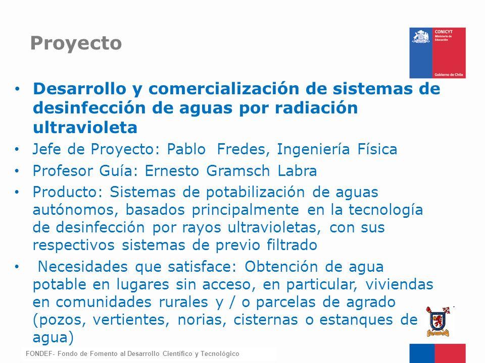 FONDEF-Fondo de Fomento Desarrollo y comercialización de sistemas de desinfección de aguas por radiación ultravioleta Jefe de Proyecto: Pablo Fredes,