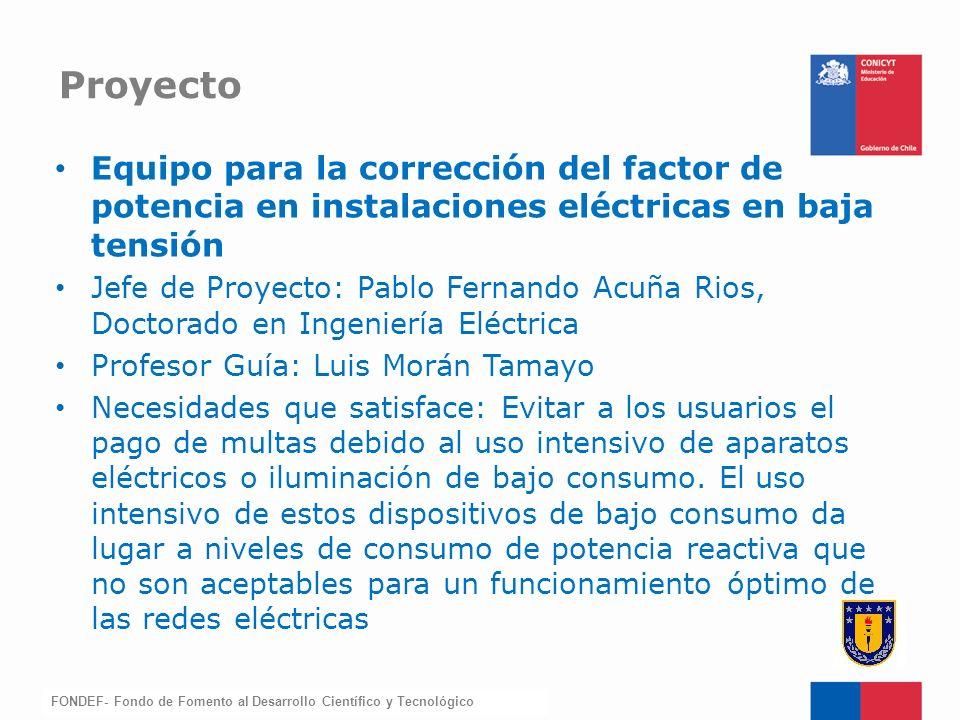 FONDEF-Fondo de Fomento Equipo para la corrección del factor de potencia en instalaciones eléctricas en baja tensión Jefe de Proyecto: Pablo Fernando