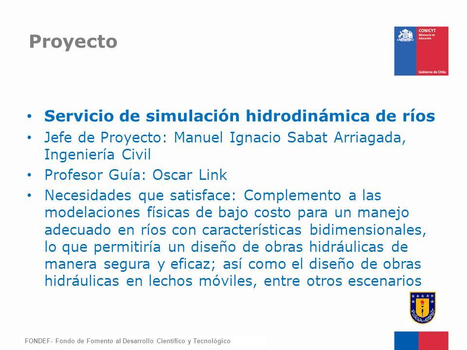FONDEF-Fondo de Fomento Servicio de simulación hidrodinámica de ríos Jefe de Proyecto: Manuel Ignacio Sabat Arriagada, Ingeniería Civil Profesor Guía: