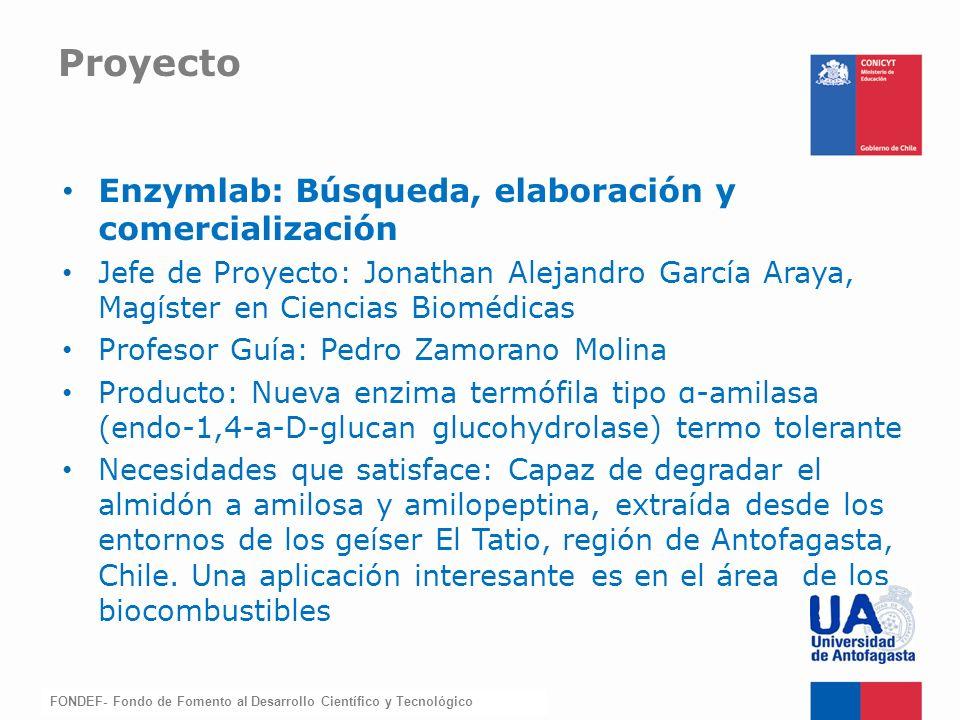 FONDEF-Fondo de Fomento Proyecto Enzymlab: Búsqueda, elaboración y comercialización Jefe de Proyecto: Jonathan Alejandro García Araya, Magíster en Cie