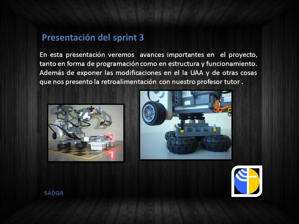SADGA Tareas Inconclusas: - Búsqueda de creación de archivos en NXT Tareas completadas: - Creación de interfaz grafica para usuario - Creación de las tablas a usar - Modificación de código robot - Observaciones robot - Pruebas código Tareas del Sprint 3