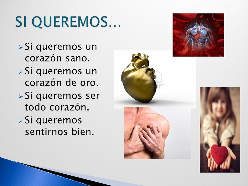 Si queremos un corazón sano.Si queremos un corazón de oro.