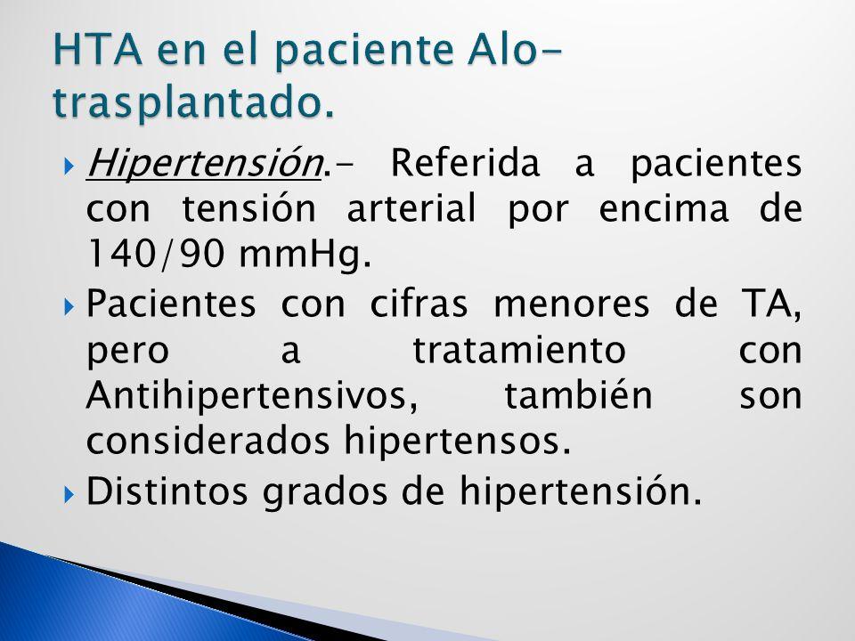 Hipertensión.- Referida a pacientes con tensión arterial por encima de 140/90 mmHg.