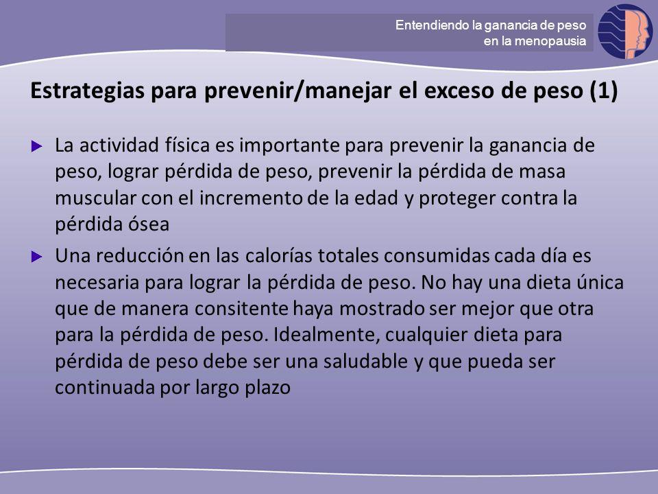 Understanding ganancia de peso at menopause Estrategias para prevenir/manejar el exceso de peso (1) La actividad física es importante para prevenir la