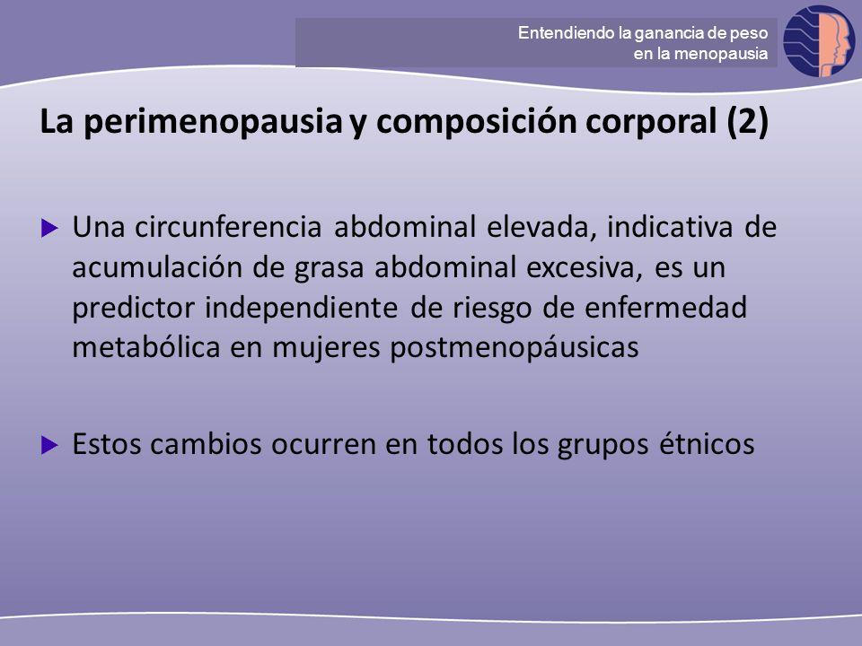 Understanding ganancia de peso at menopause La perimenopausia y composición corporal (2) Una circunferencia abdominal elevada, indicativa de acumulaci