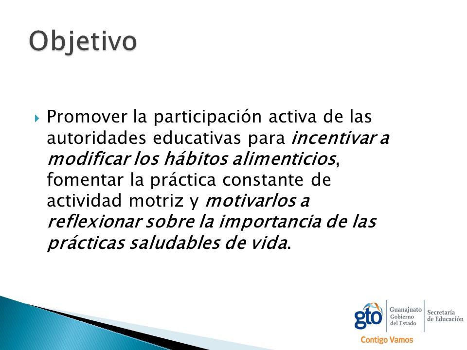 Promover la participación activa de las autoridades educativas para incentivar a modificar los hábitos alimenticios, fomentar la práctica constante de