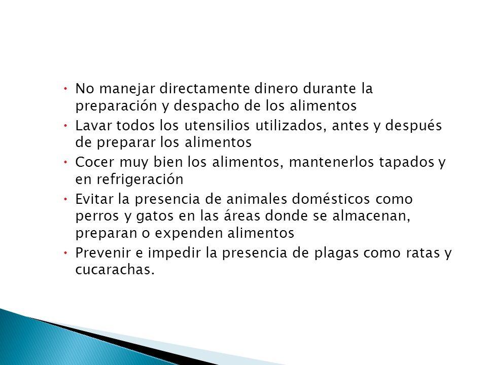 No manejar directamente dinero durante la preparación y despacho de los alimentos Lavar todos los utensilios utilizados, antes y después de preparar l