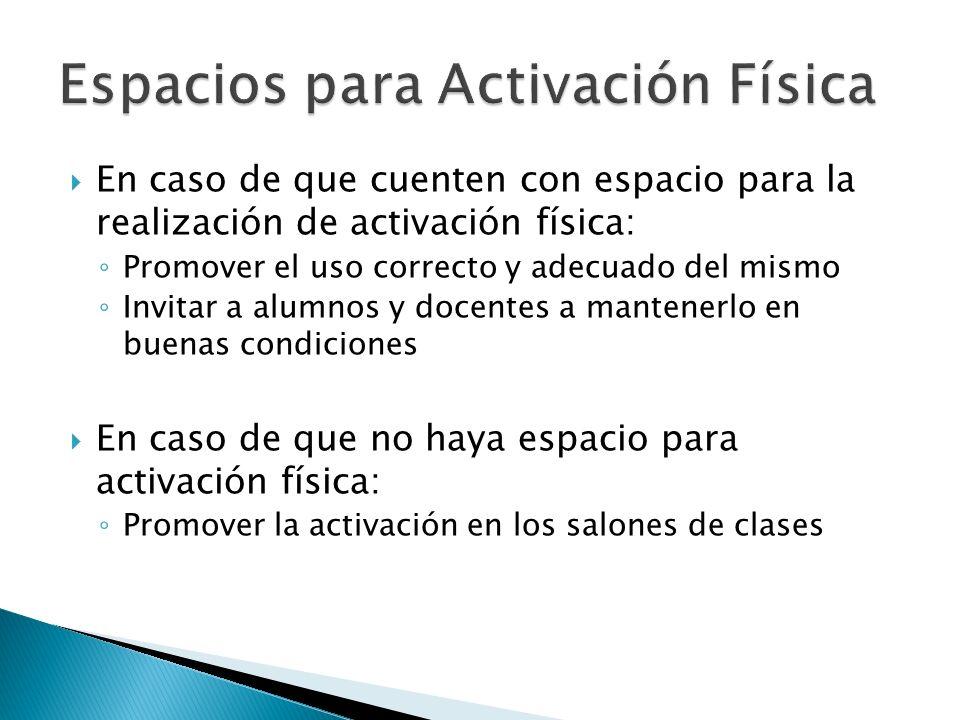 En caso de que cuenten con espacio para la realización de activación física: Promover el uso correcto y adecuado del mismo Invitar a alumnos y docente
