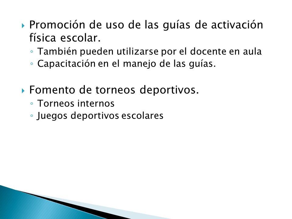 Promoción de uso de las guías de activación física escolar. También pueden utilizarse por el docente en aula Capacitación en el manejo de las guías. F