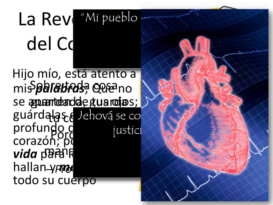 La Revolución del Corazón Hijo mío, está atento a mis palabras; Que no se aparten de tus ojos; guárdalas en lo profundo de tu corazón; porque son vida