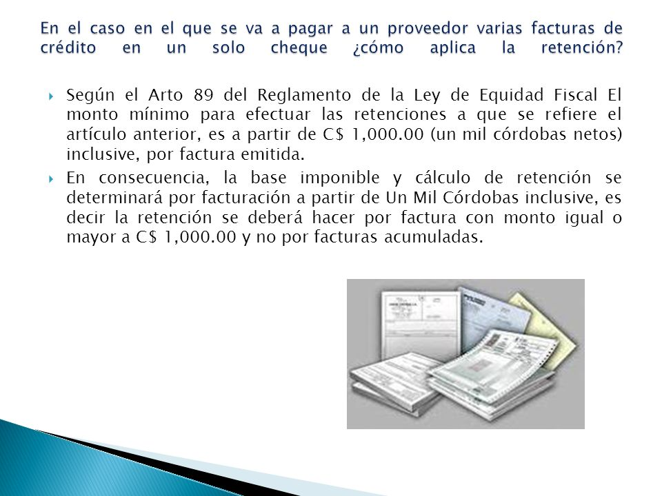 Según el Arto 89 del Reglamento de la Ley de Equidad Fiscal El monto mínimo para efectuar las retenciones a que se refiere el artículo anterior, es a
