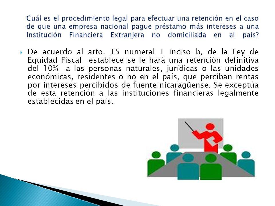 De acuerdo al arto. 15 numeral 1 inciso b, de la Ley de Equidad Fiscal establece se le hará una retención definitiva del 10% a las personas naturales,