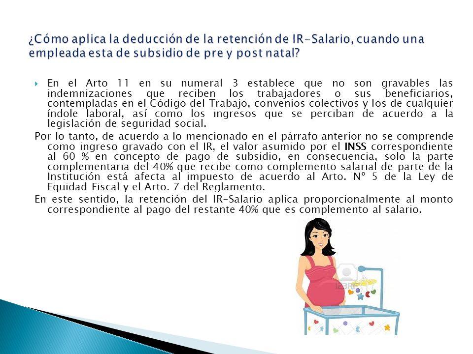 En el Arto 11 en su numeral 3 establece que no son gravables las indemnizaciones que reciben los trabajadores o sus beneficiarios, contempladas en el