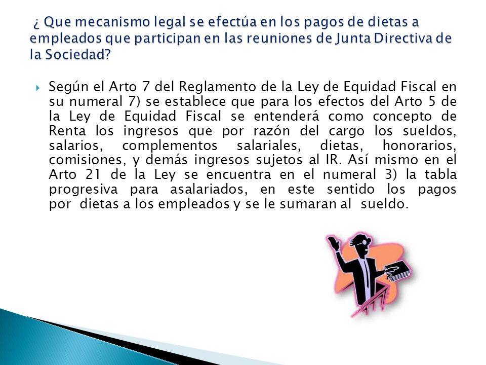 Según el Arto 7 del Reglamento de la Ley de Equidad Fiscal en su numeral 7) se establece que para los efectos del Arto 5 de la Ley de Equidad Fiscal s