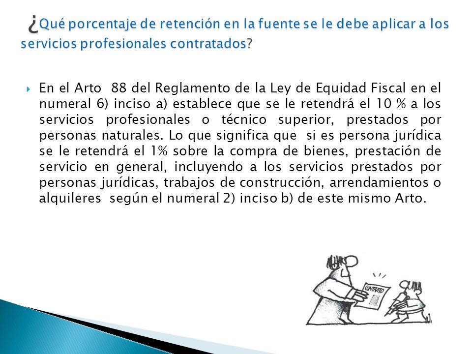 En el Arto 88 del Reglamento de la Ley de Equidad Fiscal en el numeral 6) inciso a) establece que se le retendrá el 10 % a los servicios profesionales
