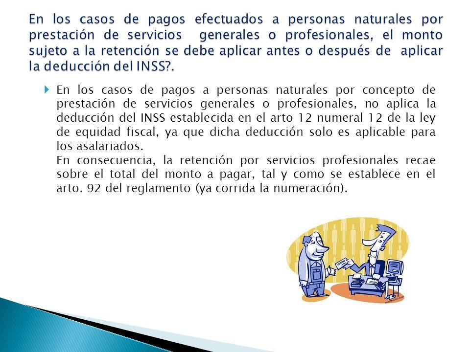 En los casos de pagos a personas naturales por concepto de prestación de servicios generales o profesionales, no aplica la deducción del INSS establec