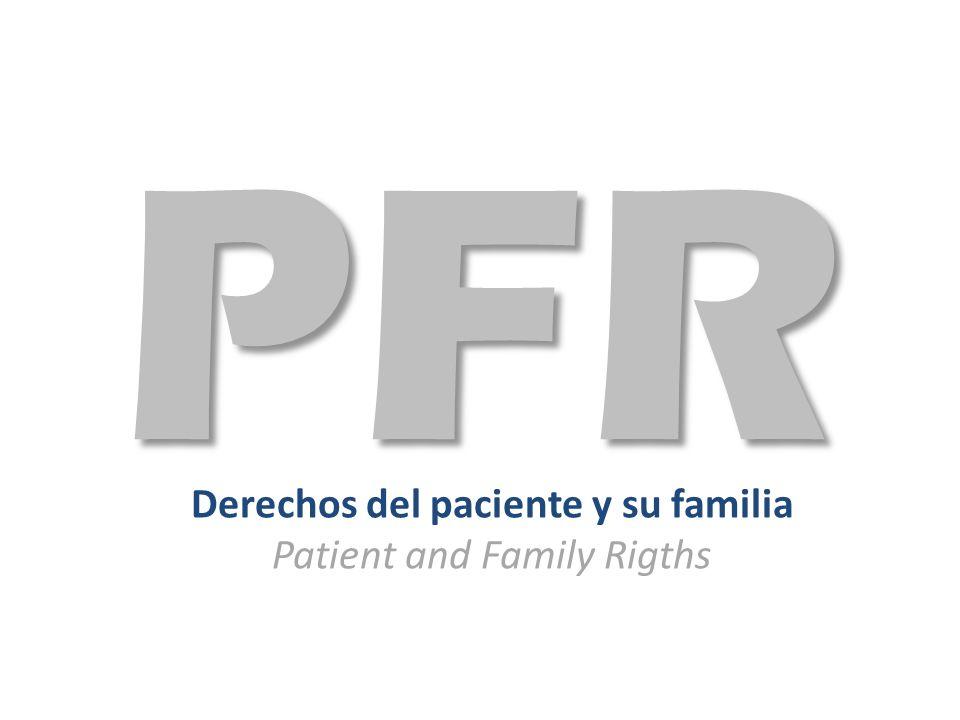 Derechos del paciente y su familia Patient and Family Rigths PFR