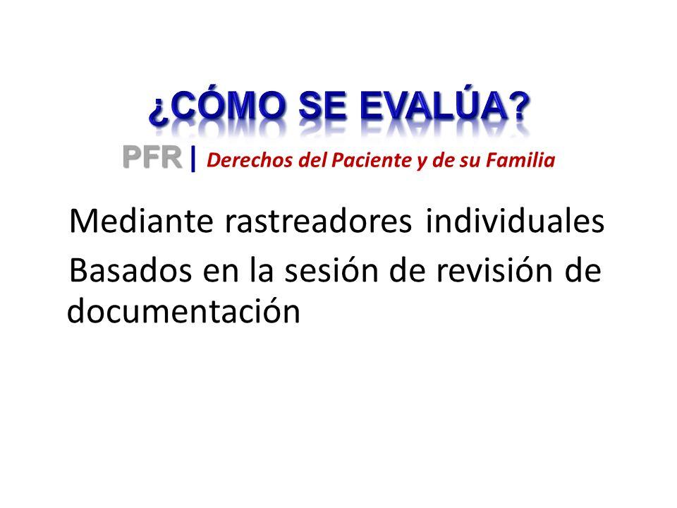 Mediante rastreadores individuales Basados en la sesión de revisión de documentación PFR PFR | Derechos del Paciente y de su Familia