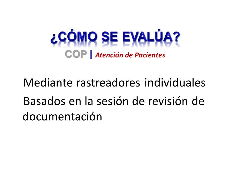 Mediante rastreadores individuales Basados en la sesión de revisión de documentación COP COP | Atención de Pacientes