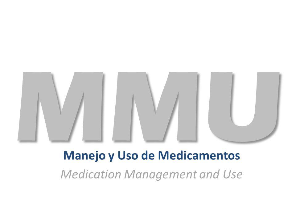Manejo y Uso de Medicamentos Medication Management and Use MMU
