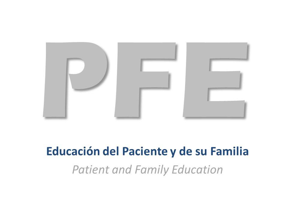 Educación del Paciente y de su Familia Patient and Family Education PFE