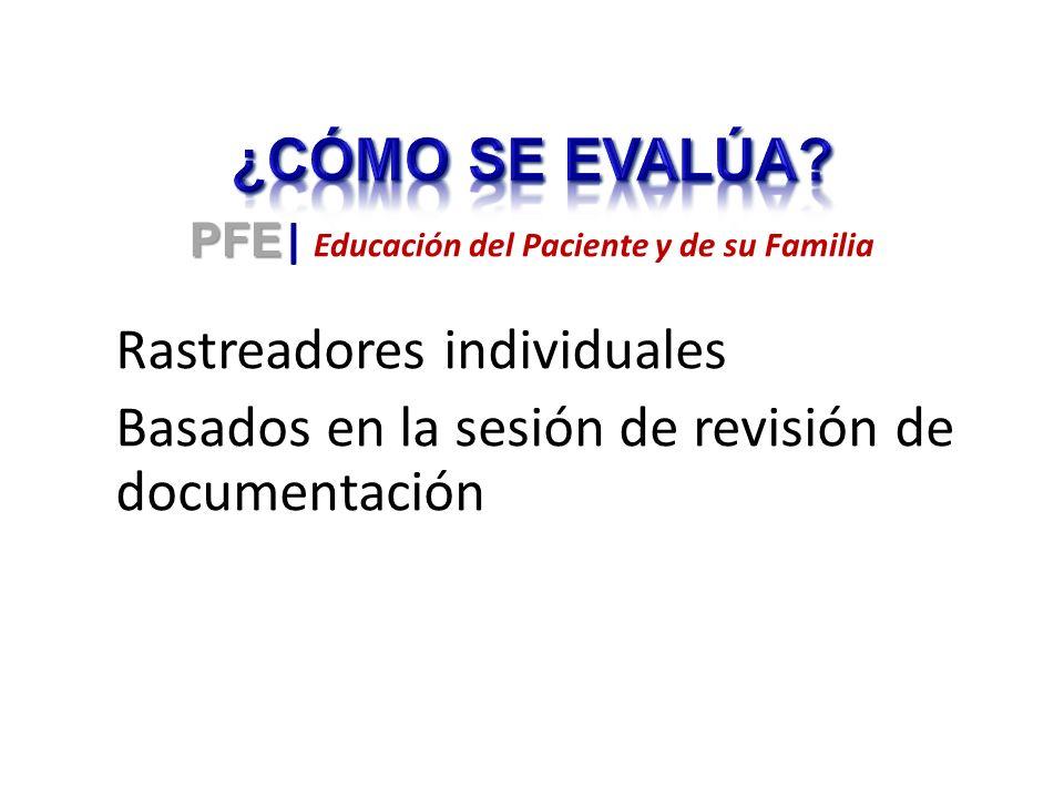 Rastreadores individuales Basados en la sesión de revisión de documentación PFE PFE | Educación del Paciente y de su Familia