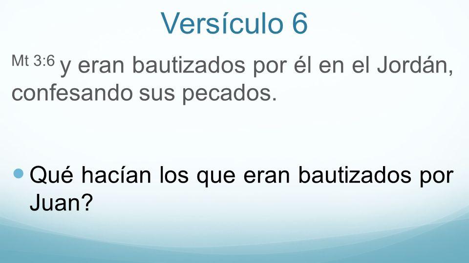 Versículo 6 Mt 3:6 y eran bautizados por él en el Jordán, confesando sus pecados. Qué hacían los que eran bautizados por Juan?