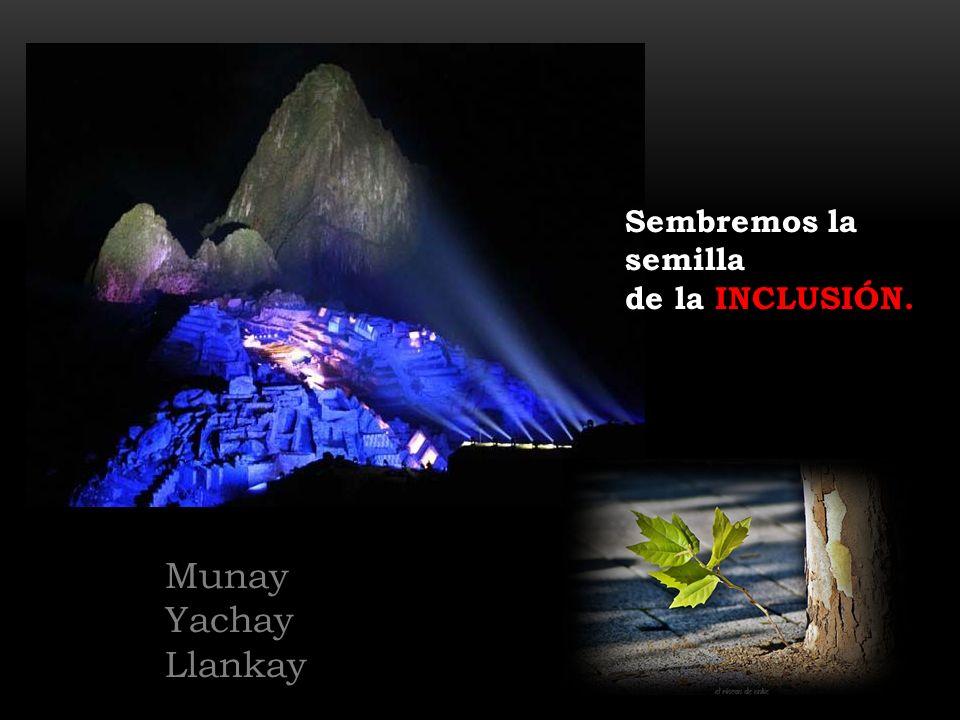 Sembremos la semilla de la INCLUSIÓN. Munay Yachay Llankay