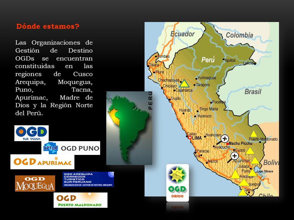 Las Organizaciones de Gestión de Destino OGDs se encuentran constituidas en las regiones de Cusco Arequipa, Moquegua, Puno, Tacna, Apurímac, Madre de