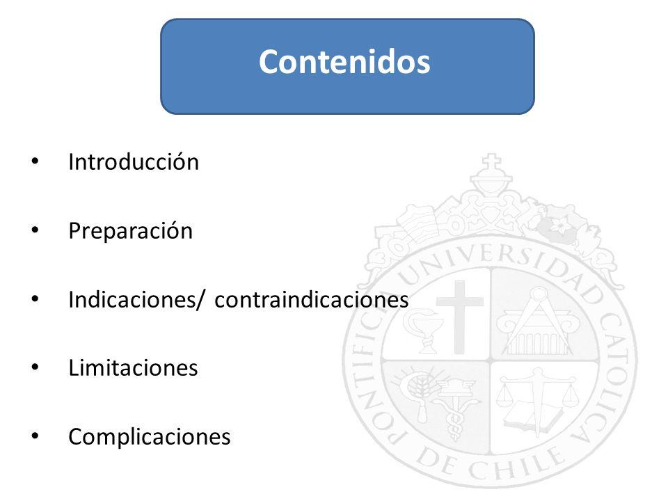 Introducción Preparación Indicaciones/ contraindicaciones Limitaciones Complicaciones Contenidos
