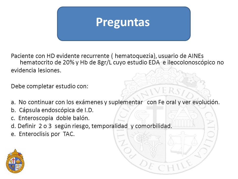 Paciente con HD evidente recurrente ( hematoquezia), usuario de AINEs hematocrito de 20% y Hb de 8gr/L cuyo estudio EDA e ileocolonoscópico no evidenc