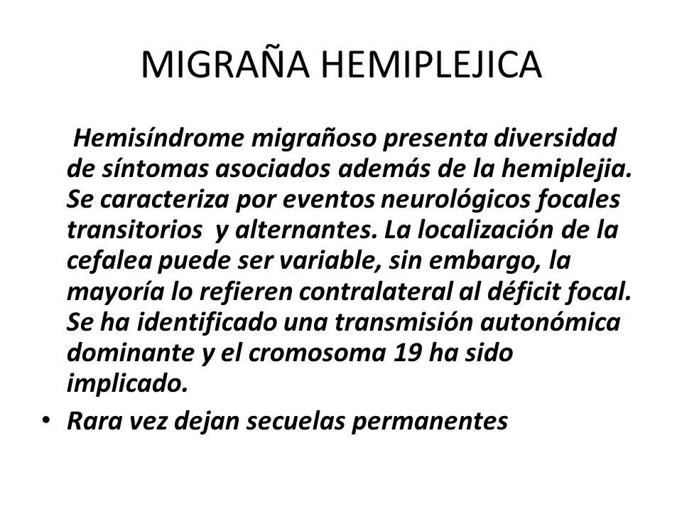MIGRAÑA HEMIPLEJICA Hemisíndrome migrañoso presenta diversidad de síntomas asociados además de la hemiplejia. Se caracteriza por eventos neurológicos