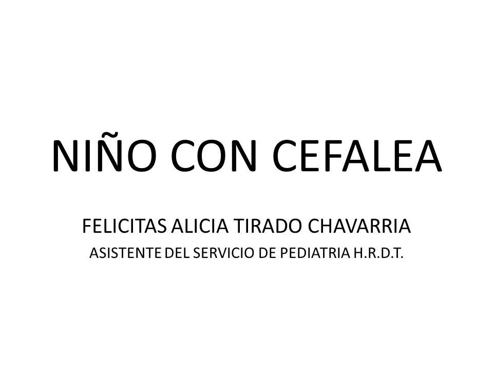 NIÑO CON CEFALEA FELICITAS ALICIA TIRADO CHAVARRIA ASISTENTE DEL SERVICIO DE PEDIATRIA H.R.D.T.