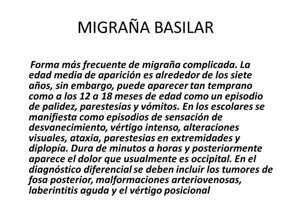 MIGRAÑA BASILAR Forma más frecuente de migraña complicada. La edad media de aparición es alrededor de los siete años, sin embargo, puede aparecer tan