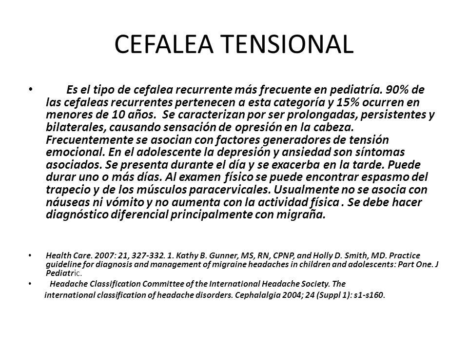 CEFALEA TENSIONAL Es el tipo de cefalea recurrente más frecuente en pediatría. 90% de las cefaleas recurrentes pertenecen a esta categoría y 15% ocurr