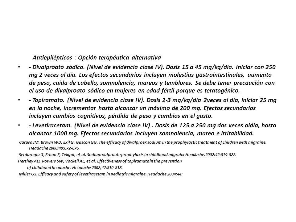 Antiepilépticos : Opción terapéutica alternativa - Divalproato sódico. (Nivel de evidencia clase IV). Dosis 15 a 45 mg/kg/día. Iniciar con 250 mg 2 ve