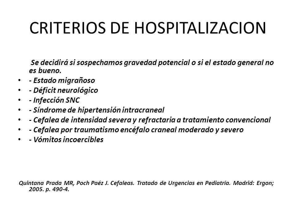 CRITERIOS DE HOSPITALIZACION Se decidirá si sospechamos gravedad potencial o si el estado general no es bueno. - Estado migrañoso - Déficit neurológic