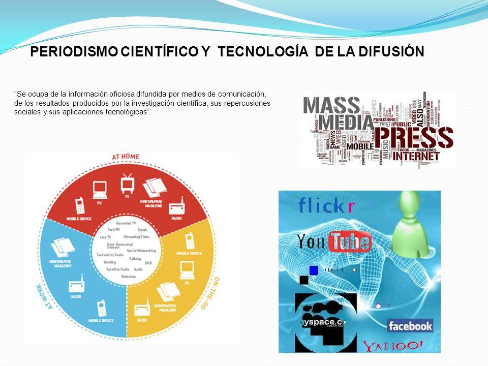 PERIODISMO CIENTÍFICO Y TECNOLOGÍA DE LA DIFUSIÓN Se ocupa de la información oficiosa difundida por medios de comunicación, de los resultados producid