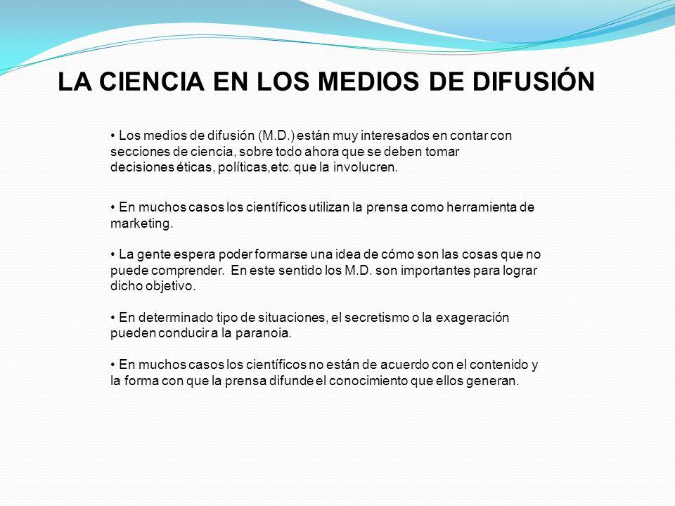 LA CIENCIA EN LOS MEDIOS DE DIFUSIÓN Los medios de difusión (M.D.) están muy interesados en contar con secciones de ciencia, sobre todo ahora que se d