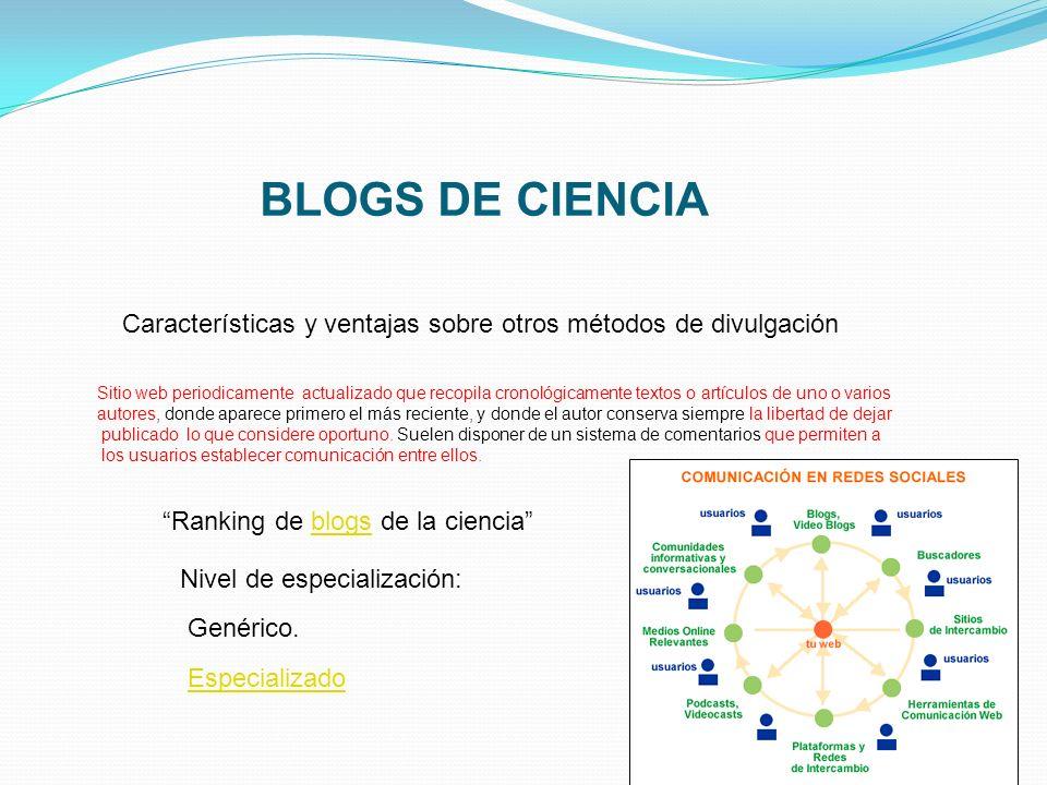 BLOGS DE CIENCIA Ranking de blogs de la cienciablogs Características y ventajas sobre otros métodos de divulgación Sitio web periodicamente actualizad