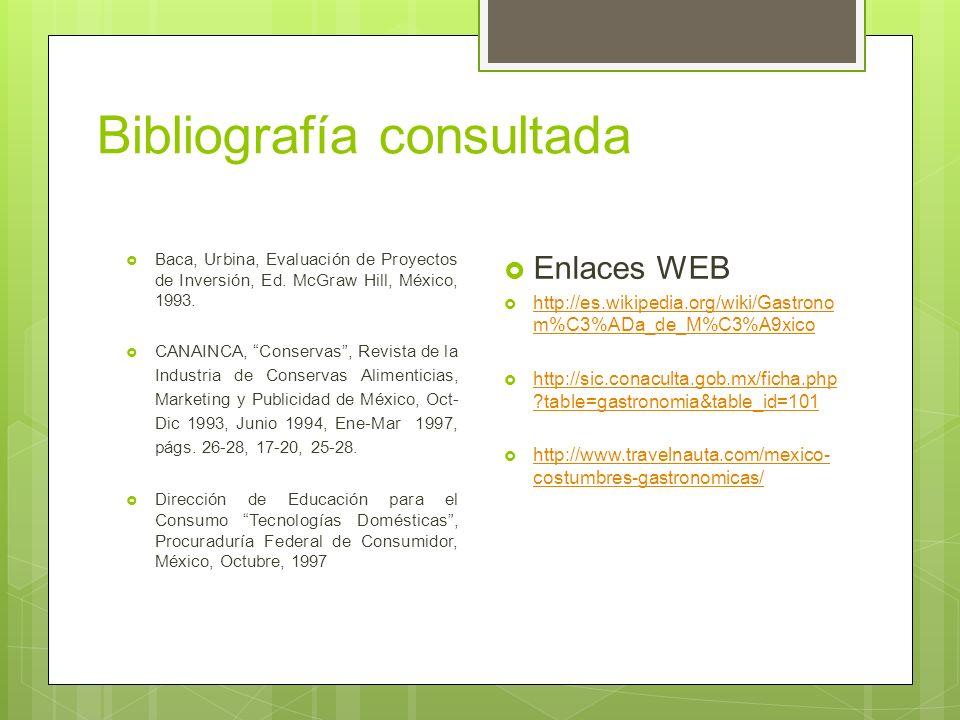 Bibliografía consultada Baca, Urbina, Evaluación de Proyectos de Inversión, Ed. McGraw Hill, México, 1993. CANAINCA, Conservas, Revista de la Industri
