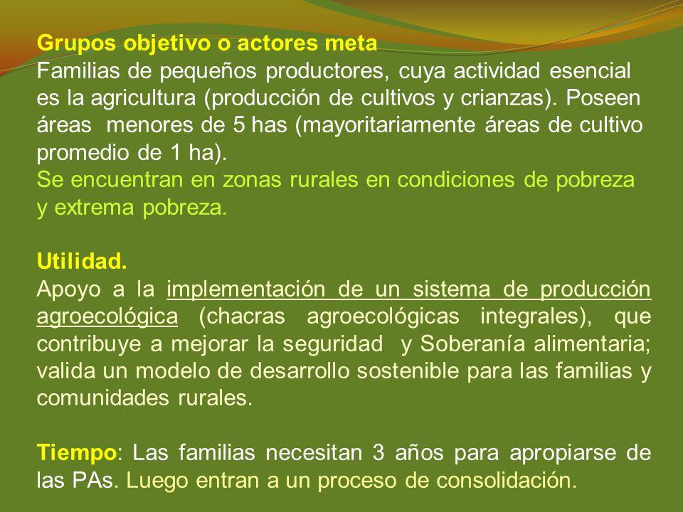Grupos objetivo o actores meta Familias de pequeños productores, cuya actividad esencial es la agricultura (producción de cultivos y crianzas). Poseen